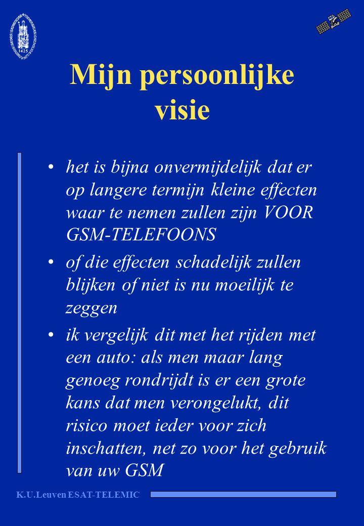 K.U.Leuven ESAT-TELEMIC Mijn persoonlijke visie het is bijna onvermijdelijk dat er op langere termijn kleine effecten waar te nemen zullen zijn VOOR G
