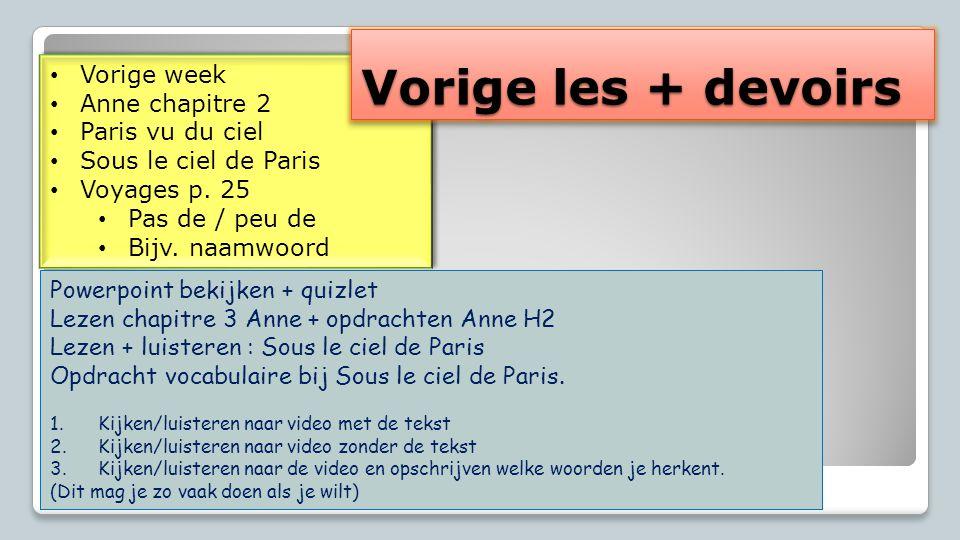 Vorige week Anne chapitre 2 Paris vu du ciel Sous le ciel de Paris Voyages p. 25 Pas de / peu de Bijv. naamwoord Vorige week Anne chapitre 2 Paris vu