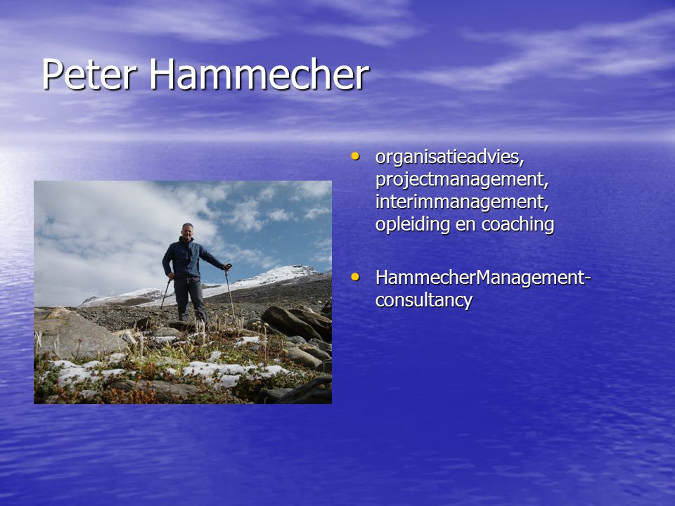 Peter Hammecher organisatieadvies, projectmanagement, interimmanagement, opleiding en coaching organisatieadvies, projectmanagement, interimmanagement, opleiding en coaching HammecherManagement- consultancy HammecherManagement- consultancy