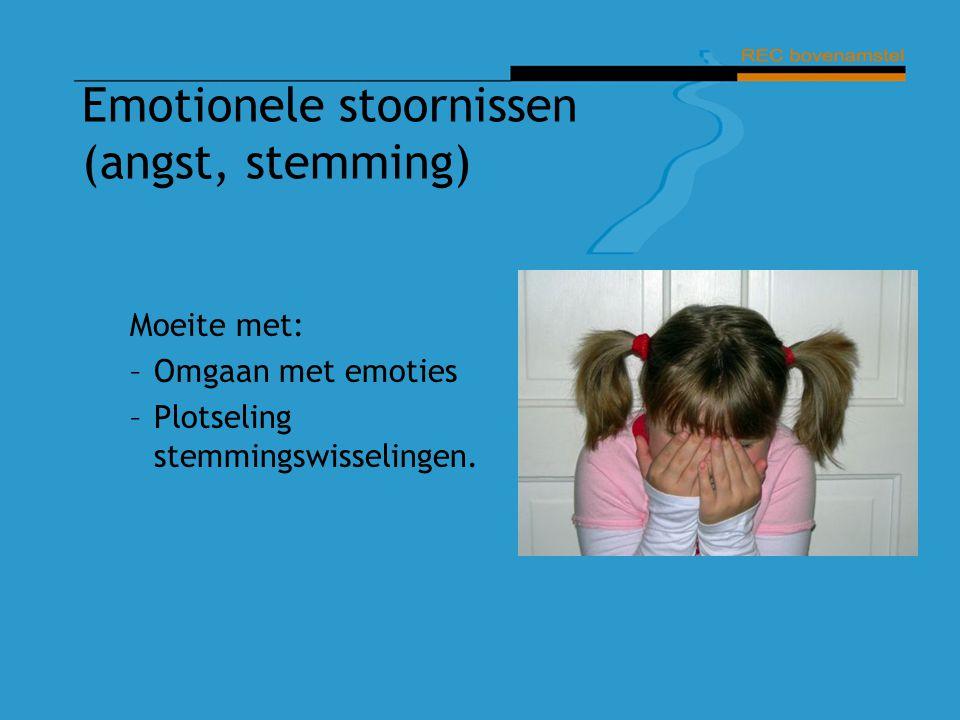 Moeite met: –Omgaan met emoties –Plotseling stemmingswisselingen. Emotionele stoornissen (angst, stemming)