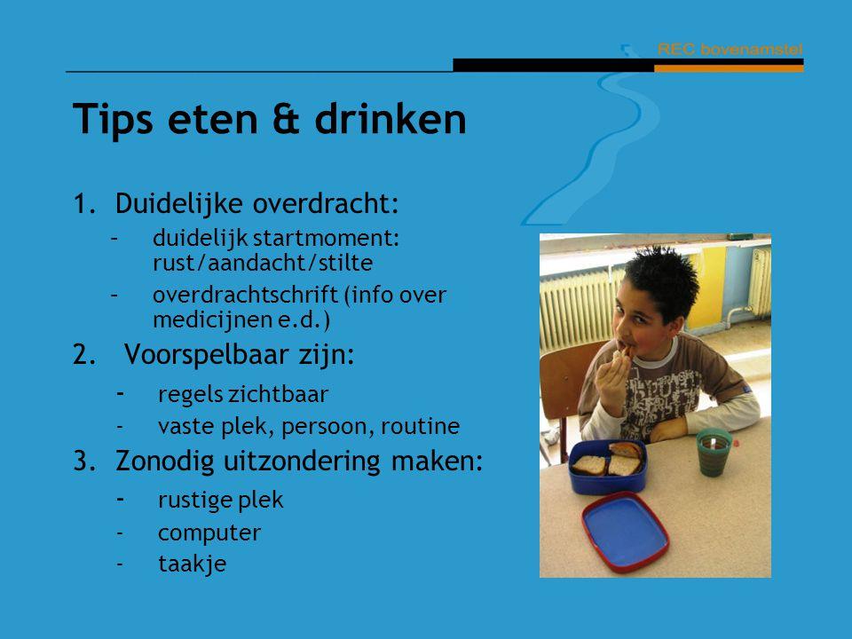 Tips eten & drinken 1.Duidelijke overdracht: –duidelijk startmoment: rust/aandacht/stilte –overdrachtschrift (info over medicijnen e.d.) 2. Voorspelba