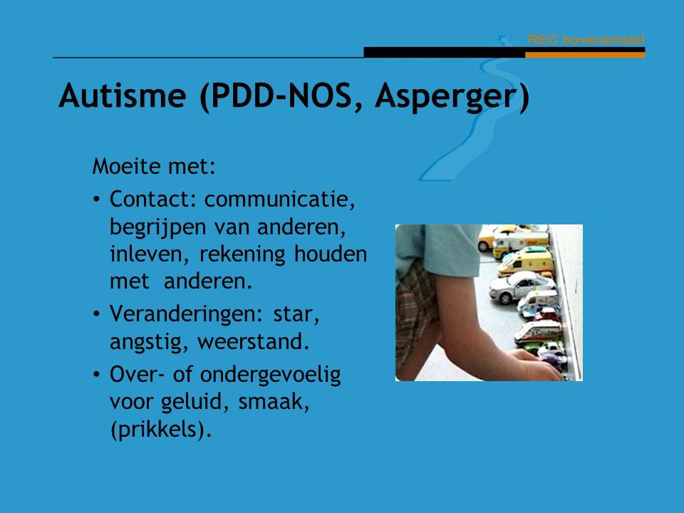 Autisme (PDD-NOS, Asperger) Moeite met: Contact: communicatie, begrijpen van anderen, inleven, rekening houden met anderen. Veranderingen: star, angst