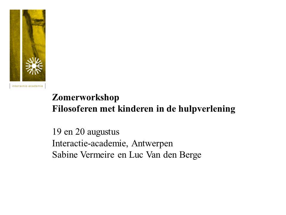 Zomerworkshop Filosoferen met kinderen in de hulpverlening 19 en 20 augustus Interactie-academie, Antwerpen Sabine Vermeire en Luc Van den Berge
