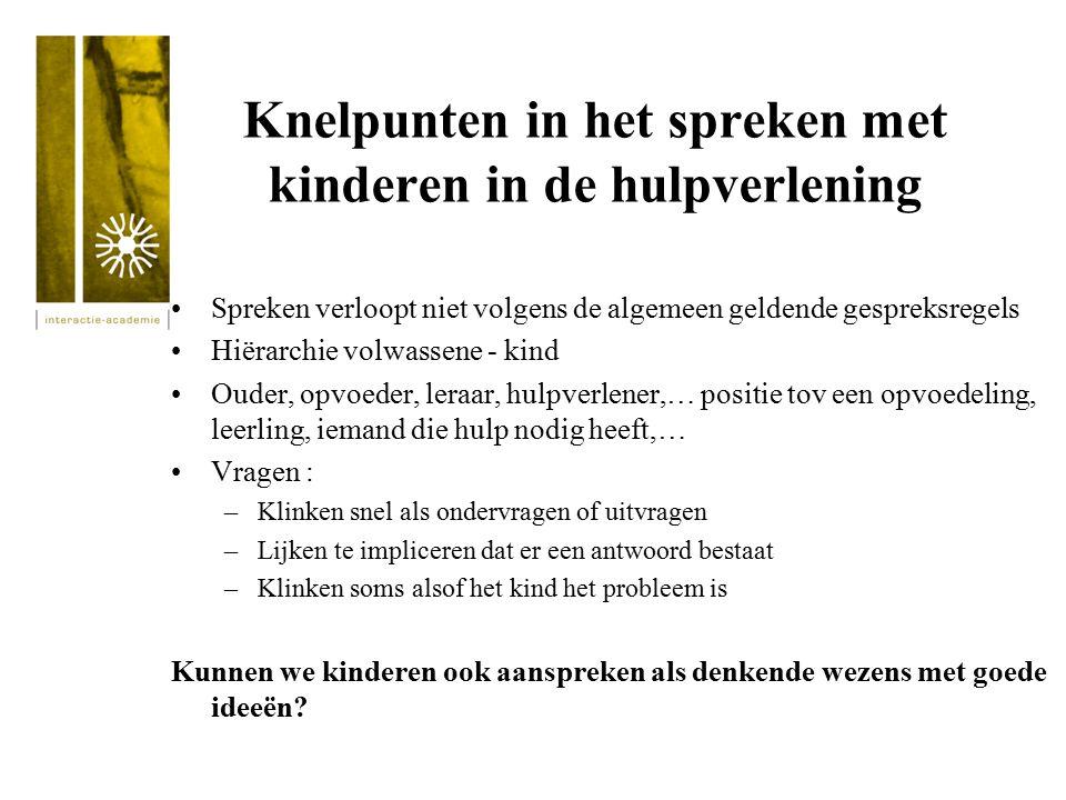 Knelpunten in het spreken met kinderen in de hulpverlening Spreken verloopt niet volgens de algemeen geldende gespreksregels Hiërarchie volwassene - k