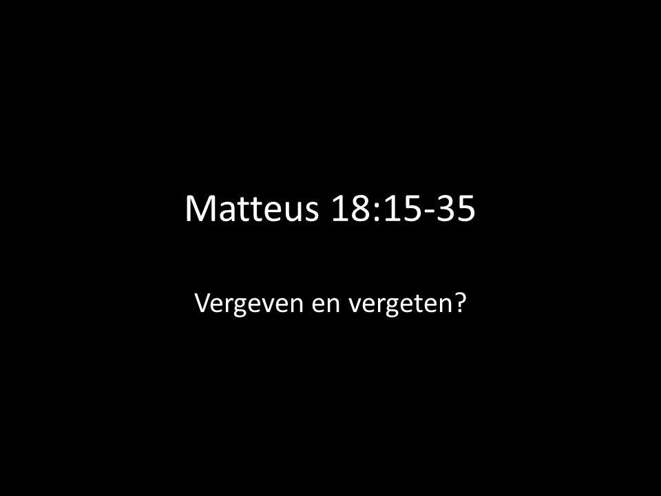 Matteus 18:15-35 Vergeven en vergeten?