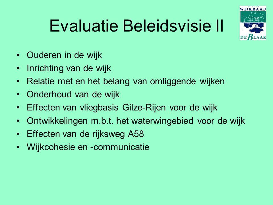 Evaluatie Beleidsvisie II Ouderen in de wijk Inrichting van de wijk Relatie met en het belang van omliggende wijken Onderhoud van de wijk Effecten van vliegbasis Gilze-Rijen voor de wijk Ontwikkelingen m.b.t.