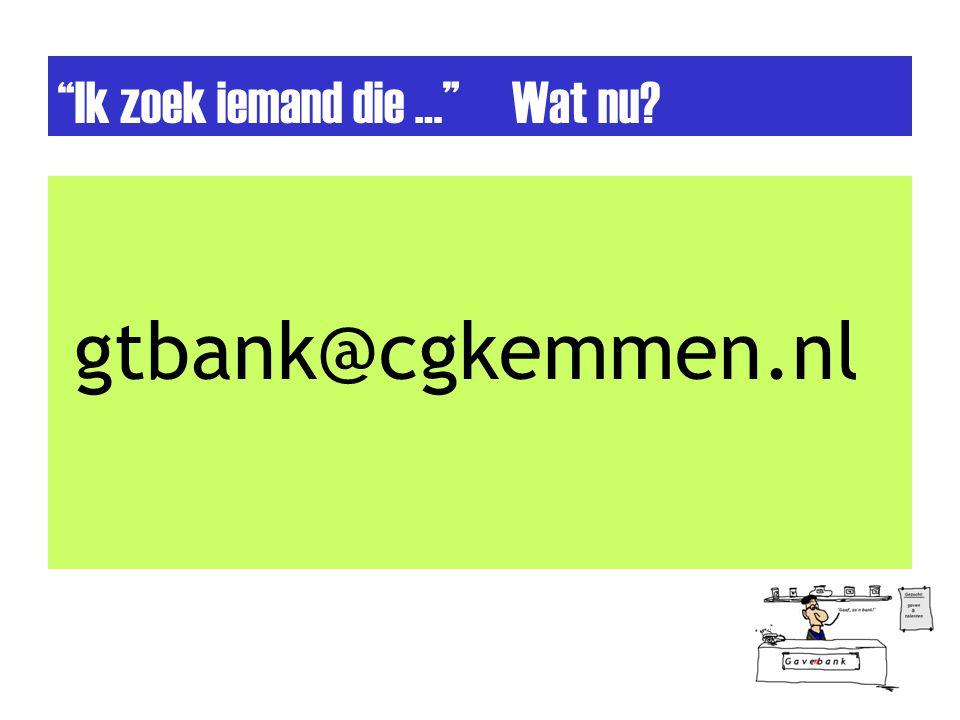 Ik zoek iemand die … Wat nu gtbank@cgkemmen.nl