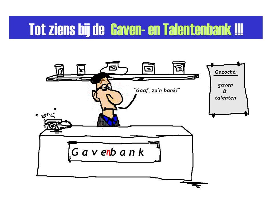Tot ziens bij de Gaven- en Talentenbank !!!