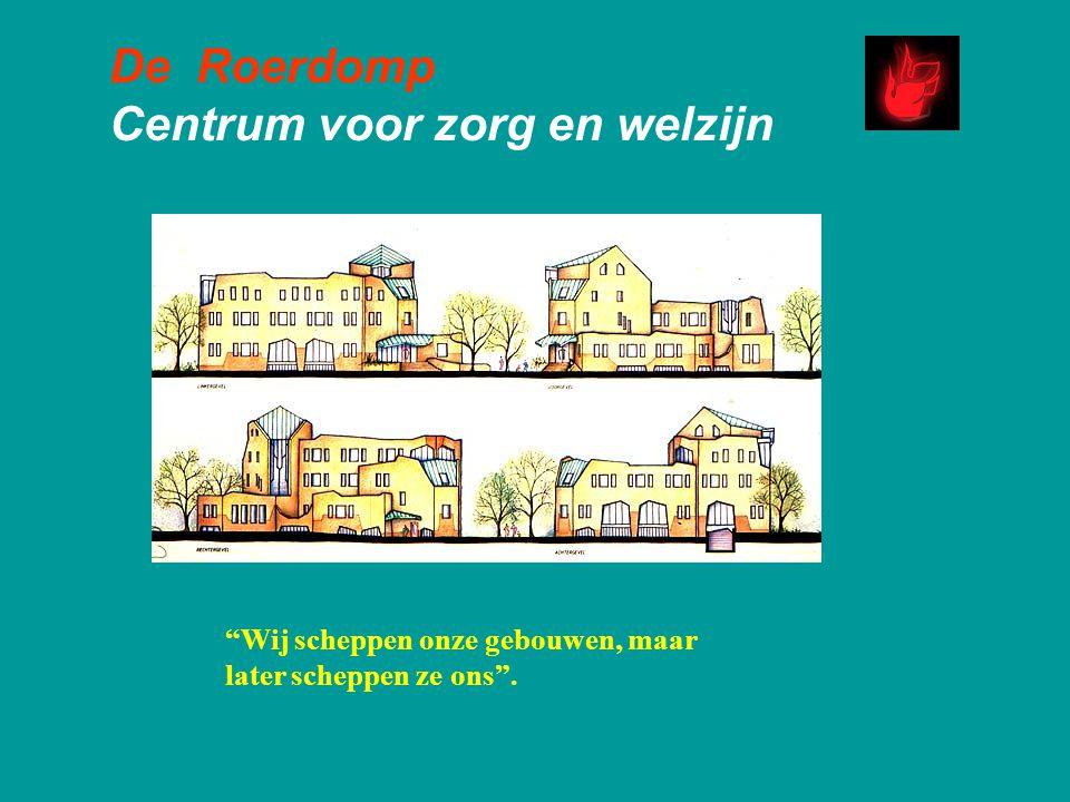 """De Roerdomp Centrum voor zorg en welzijn """"Wij scheppen onze gebouwen, maar later scheppen ze ons""""."""