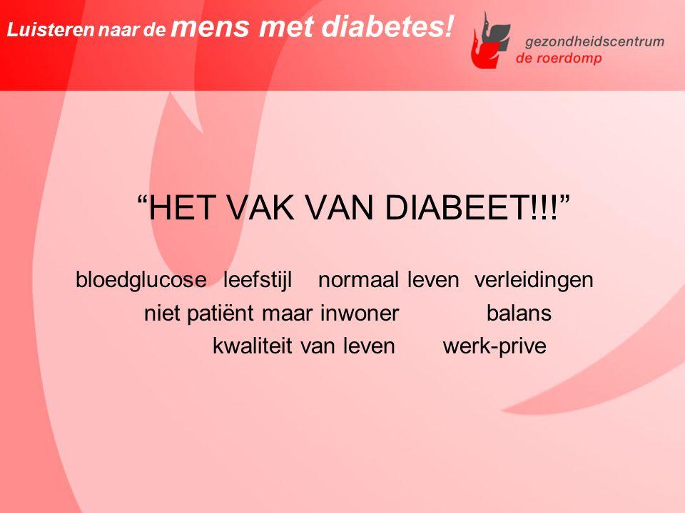 """Luisteren naar de mens met diabetes! """"HET VAK VAN DIABEET!!!"""" bloedglucose leefstijl normaal leven verleidingen niet patiënt maar inwoner balans kwali"""