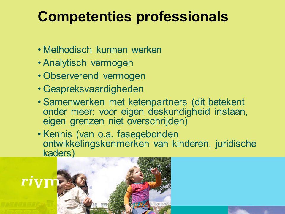 Competenties professionals Methodisch kunnen werken Analytisch vermogen Observerend vermogen Gespreksvaardigheden Samenwerken met ketenpartners (dit betekent onder meer: voor eigen deskundigheid instaan, eigen grenzen niet overschrijden) Kennis (van o.a.