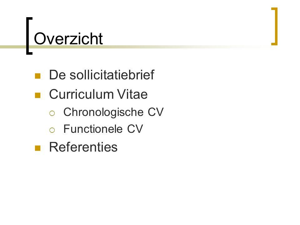 Overzicht De sollicitatiebrief Curriculum Vitae  Chronologische CV  Functionele CV Referenties