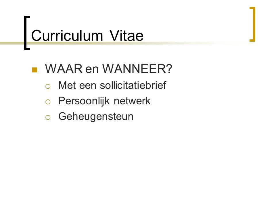 Curriculum Vitae WAAR en WANNEER?  Met een sollicitatiebrief  Persoonlijk netwerk  Geheugensteun