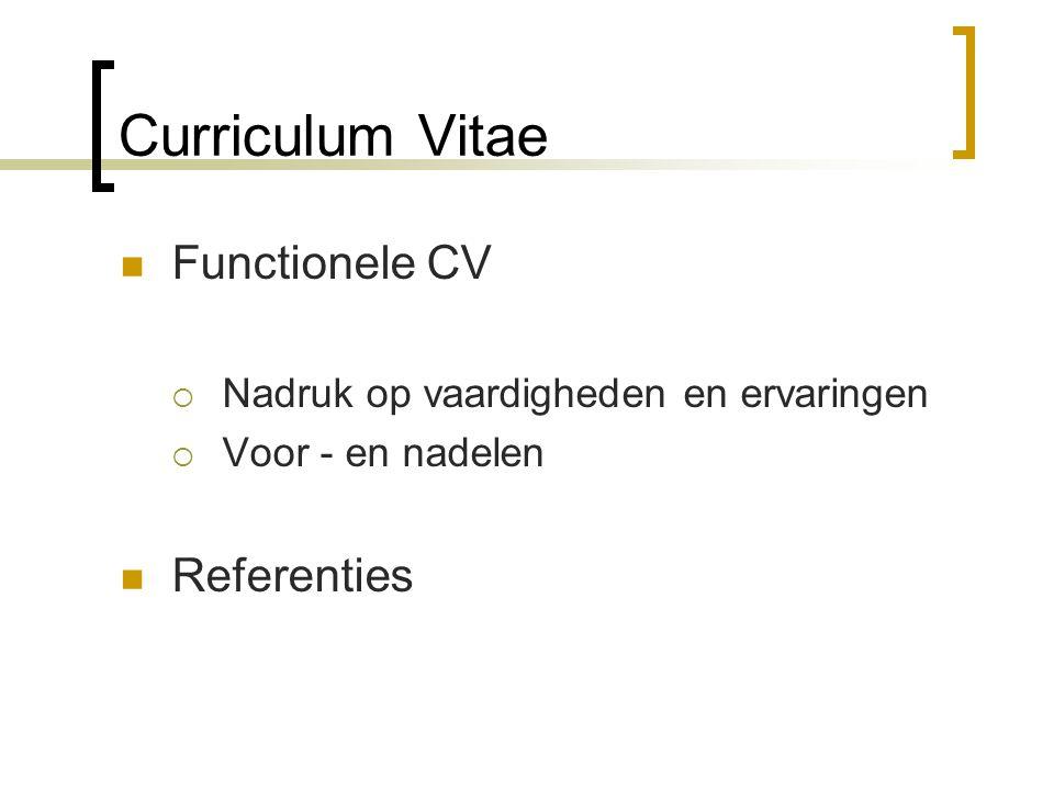 Curriculum Vitae Functionele CV  Nadruk op vaardigheden en ervaringen  Voor - en nadelen Referenties