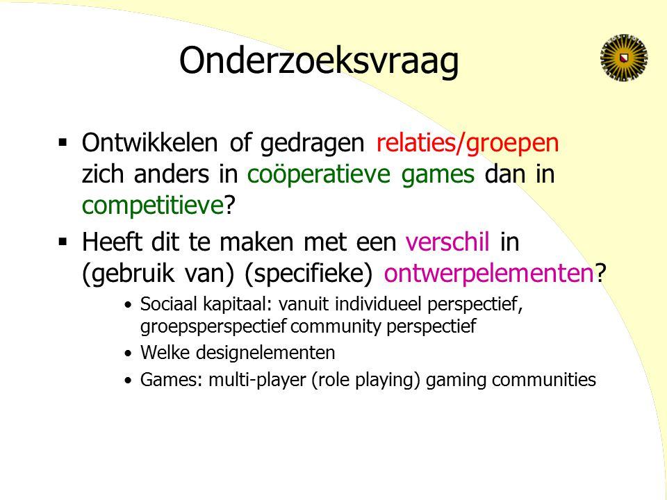 Onderzoeksvraag  Ontwikkelen of gedragen relaties/groepen zich anders in coöperatieve games dan in competitieve?  Heeft dit te maken met een verschi