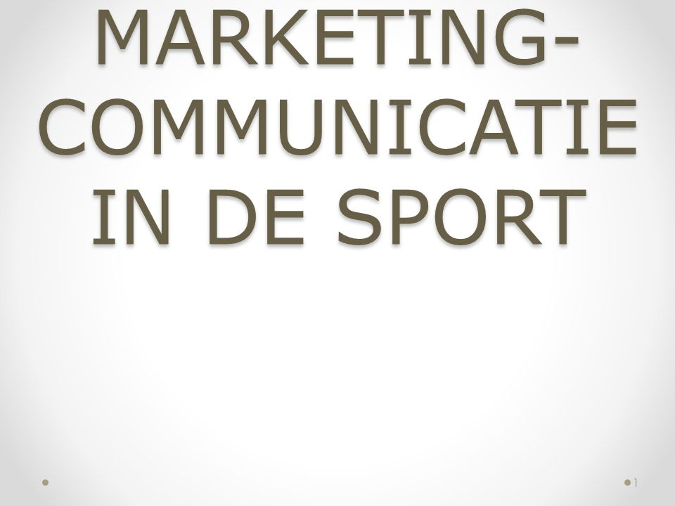 MARKETING- COMMUNICATIE IN DE SPORT 1