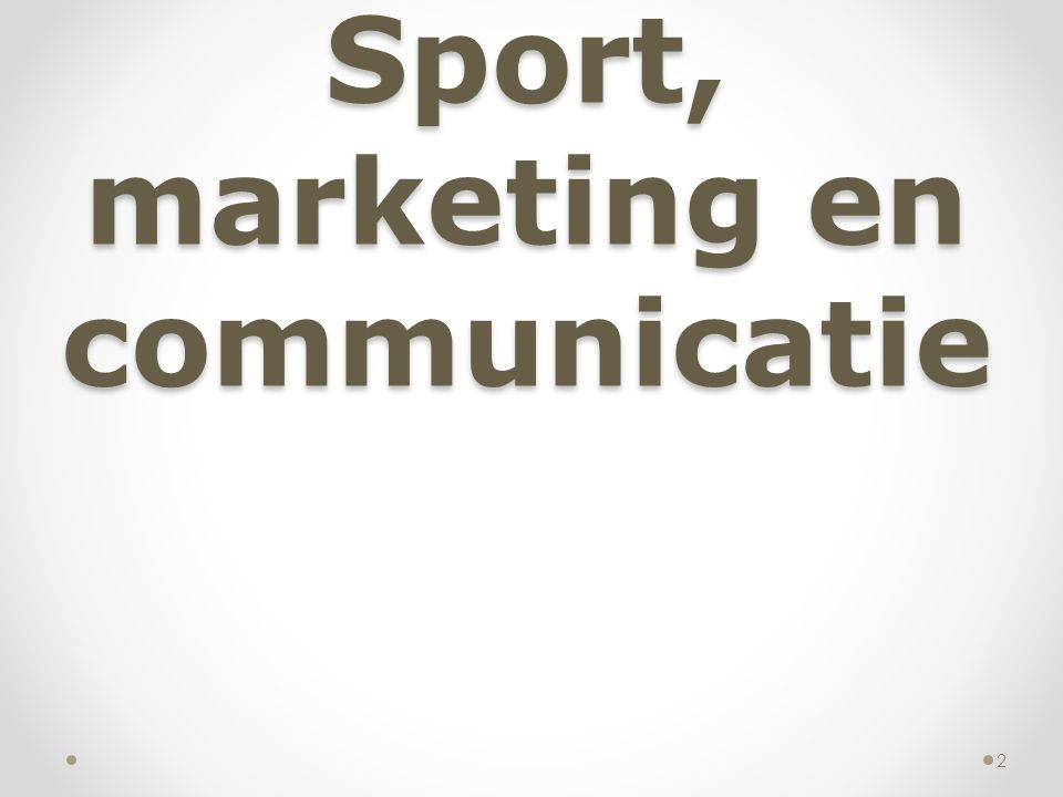 Hoofdstuk 1 Sport, marketing en communicatie 2
