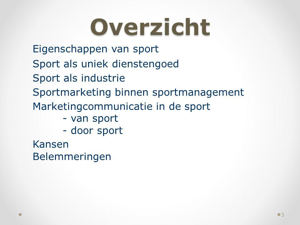 Overzicht 3 Eigenschappen van sport Sport als uniek dienstengoed Sport als industrie Sportmarketing binnen sportmanagement Marketingcommunicatie in de