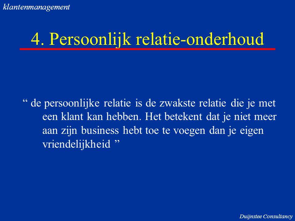 """4. Persoonlijk relatie-onderhoud """" de persoonlijke relatie is de zwakste relatie die je met een klant kan hebben. Het betekent dat je niet meer aan zi"""