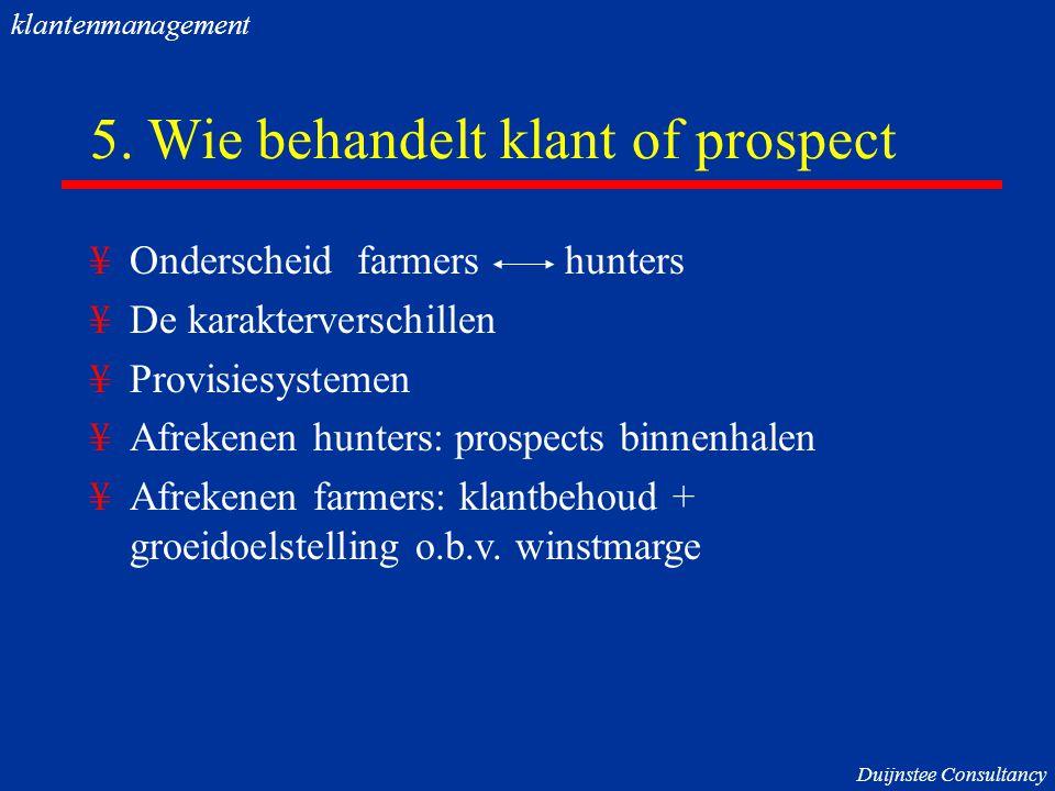 5. Wie behandelt klant of prospect ¥Onderscheid farmers hunters ¥De karakterverschillen ¥Provisiesystemen ¥Afrekenen hunters: prospects binnenhalen ¥A