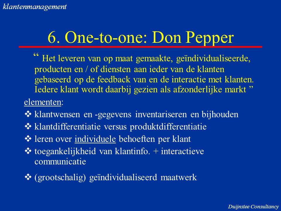 """6. One-to-one: Don Pepper """" Het leveren van op maat gemaakte, geïndividualiseerde, producten en / of diensten aan ieder van de klanten gebaseerd op de"""