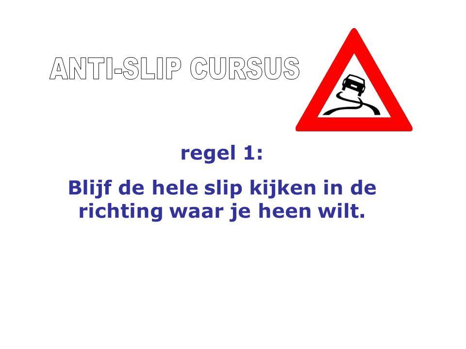 regel 1: Blijf de hele slip kijken in de richting waar je heen wilt.