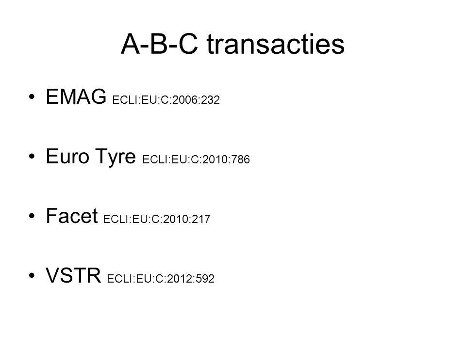 A-B-C transacties EMAG ECLI:EU:C:2006:232 Euro Tyre ECLI:EU:C:2010:786 Facet ECLI:EU:C:2010:217 VSTR ECLI:EU:C:2012:592
