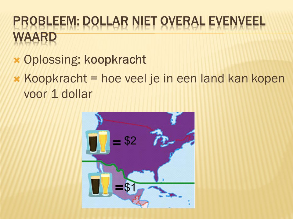  Oplossing: koopkracht  Koopkracht = hoe veel je in een land kan kopen voor 1 dollar