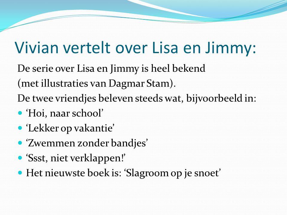 Vivian vertelt over Lisa en Jimmy: De serie over Lisa en Jimmy is heel bekend (met illustraties van Dagmar Stam). De twee vriendjes beleven steeds wat