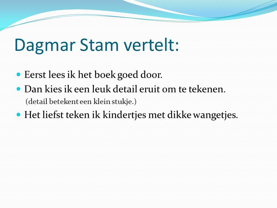 Dagmar Stam vertelt: Eerst lees ik het boek goed door. Dan kies ik een leuk detail eruit om te tekenen. (detail betekent een klein stukje.) Het liefst
