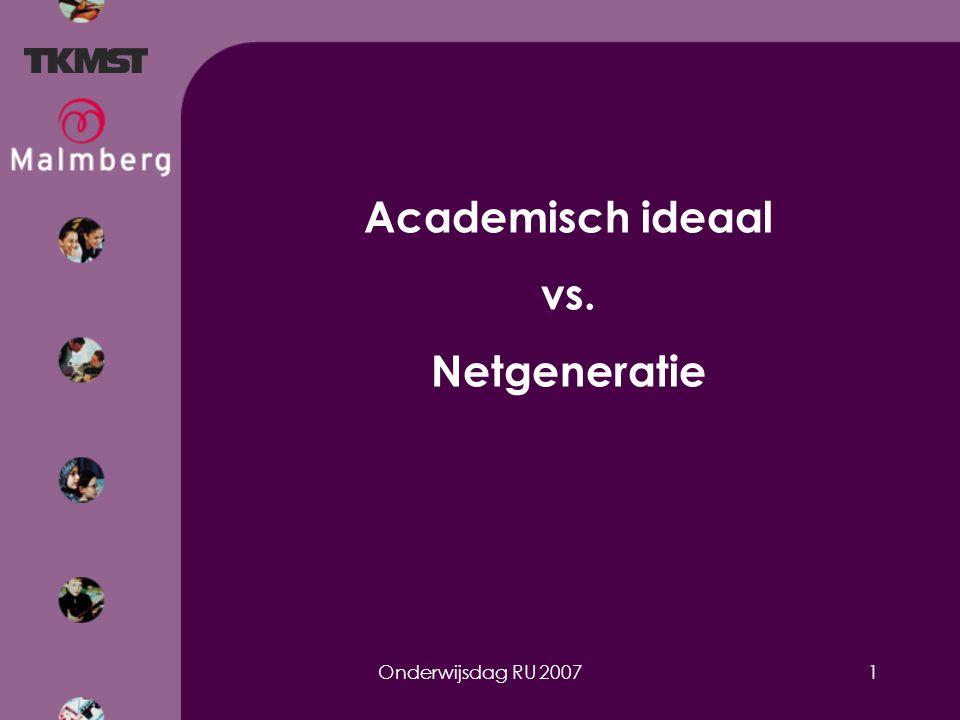 Onderwijsdag RU 20071 Academisch ideaal vs. Netgeneratie