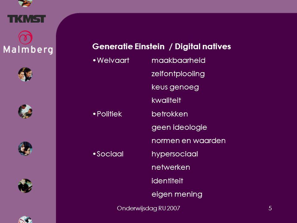 Onderwijsdag RU 20076 Generatie Einstein / Digital natives Zo leren zij… lateraal er is geen waarheid docent is geen autoriteit in de praktijk in beelden breed, maar oppervlakkig al multi-taskend