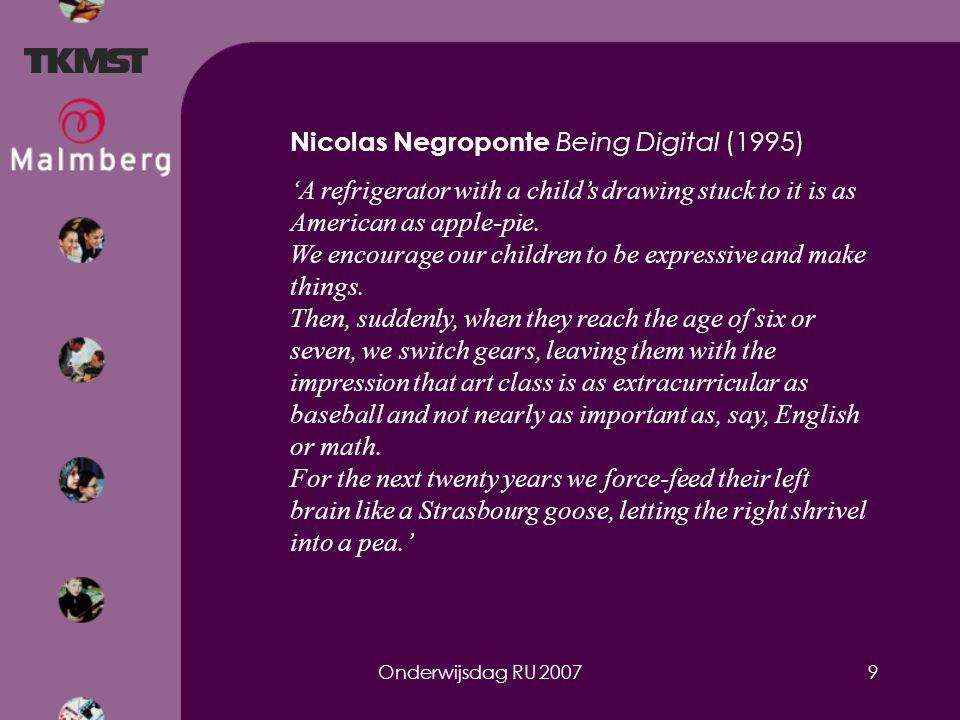 Onderwijsdag RU 20079 Nicolas Negroponte Being Digital (1995) 'A refrigerator with a child's drawing stuck to it is as American as apple-pie. We encou