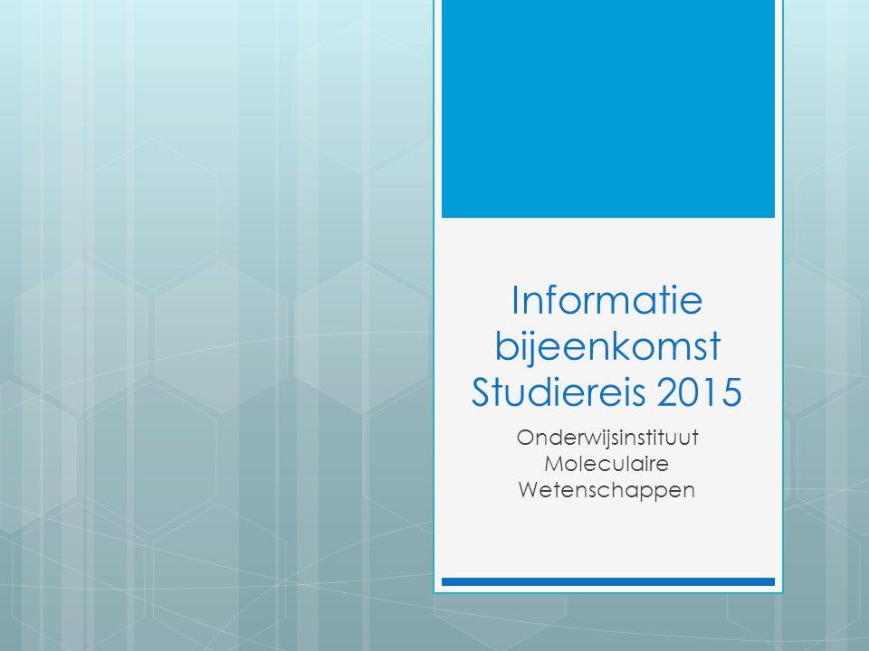 Informatie bijeenkomst Studiereis 2015 Onderwijsinstituut Moleculaire Wetenschappen
