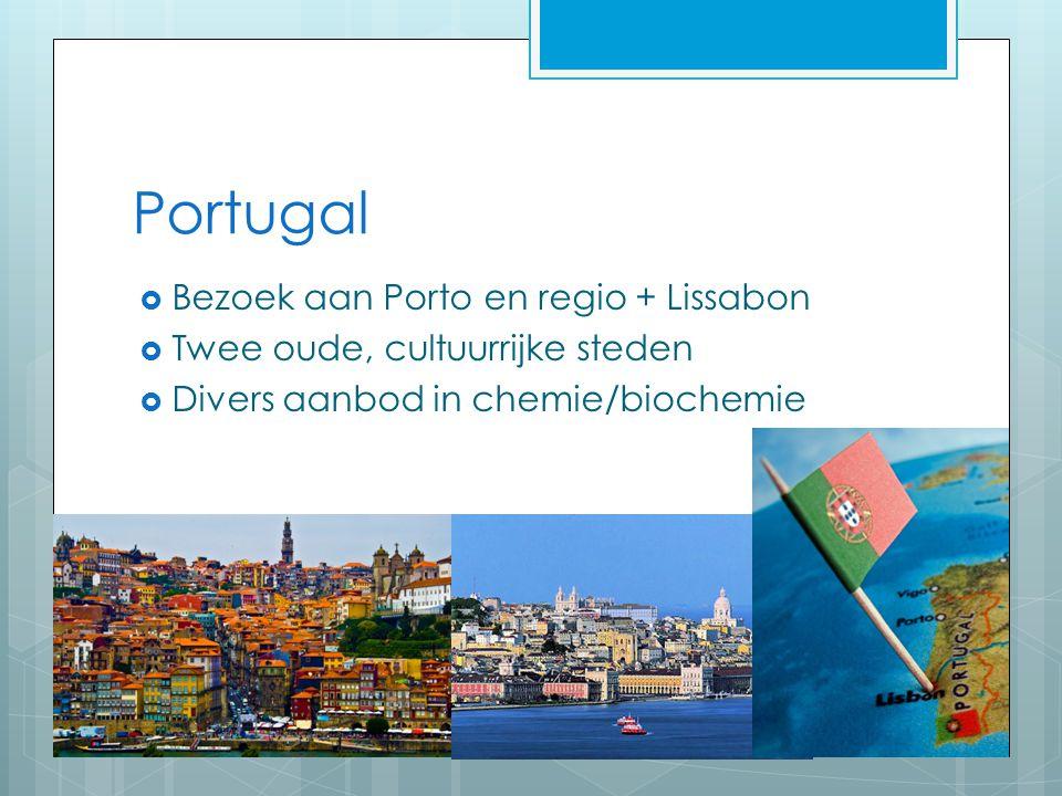 Portugal  Bezoek aan Porto en regio + Lissabon  Twee oude, cultuurrijke steden  Divers aanbod in chemie/biochemie