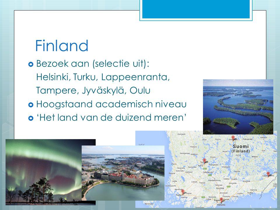 Finland  Bezoek aan (selectie uit): Helsinki, Turku, Lappeenranta, Tampere, Jyväskylä, Oulu  Hoogstaand academisch niveau  'Het land van de duizend