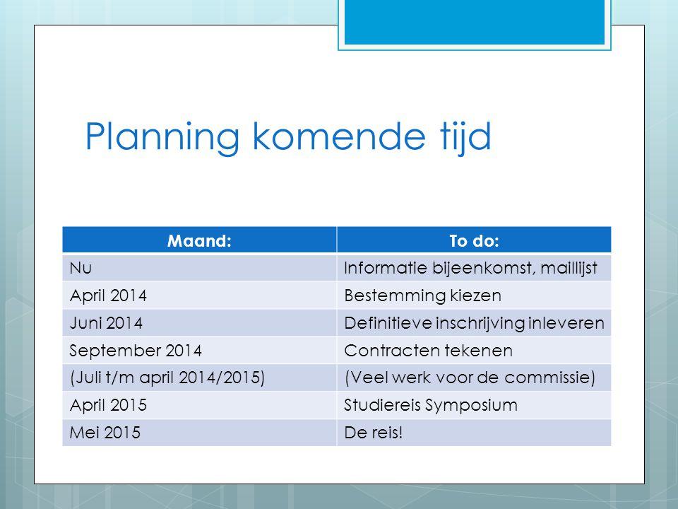 Planning komende tijd Maand:To do: NuInformatie bijeenkomst, maillijst April 2014Bestemming kiezen Juni 2014Definitieve inschrijving inleveren Septemb