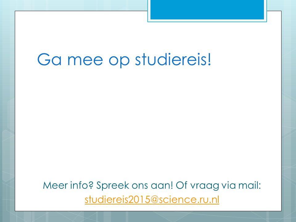 Ga mee op studiereis! Meer info? Spreek ons aan! Of vraag via mail: studiereis2015@science.ru.nl