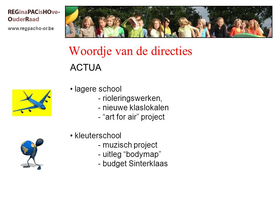 www.regpacho-or.be Woordje van de directies ACTUA lagere school - rioleringswerken, - nieuwe klaslokalen - art for air project kleuterschool - muzisch project - uitleg bodymap - budget Sinterklaas