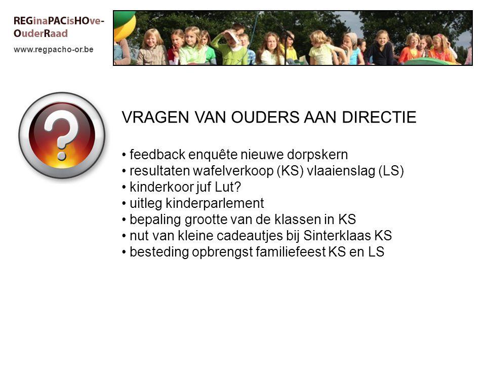 www.regpacho-or.be VRAGEN VAN OUDERS AAN DIRECTIE feedback enquête nieuwe dorpskern resultaten wafelverkoop (KS) vlaaienslag (LS) kinderkoor juf Lut?