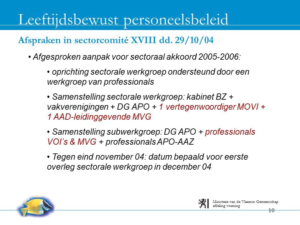 10 Afspraken in sectorcomité XVIII dd. 29/10/04 Leeftijdsbewust personeelsbeleid afdeling vorming Ministerie van de Vlaamse Gemeenschap Afgesproken aa
