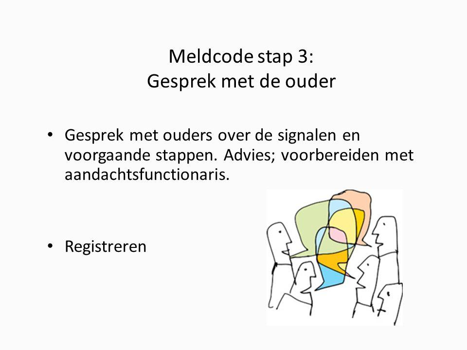 Meldcode stap 3: Gesprek met de ouder Gesprek met ouders over de signalen en voorgaande stappen.