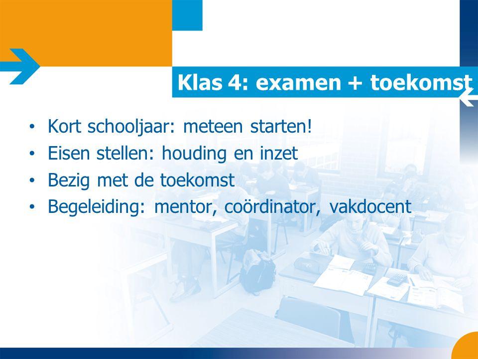 Klas 4: examen + toekomst Kort schooljaar: meteen starten.