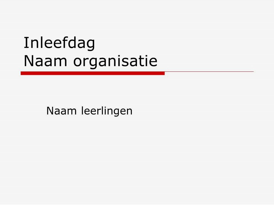 Inleefdag Naam organisatie Naam leerlingen
