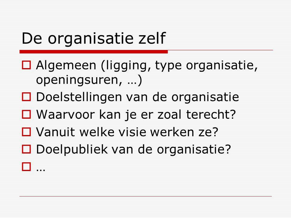 De organisatie zelf  Algemeen (ligging, type organisatie, openingsuren, …)  Doelstellingen van de organisatie  Waarvoor kan je er zoal terecht.