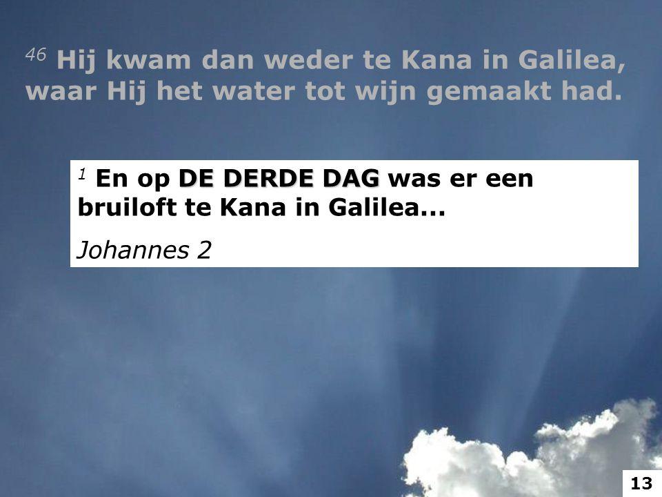 46 Hij kwam dan weder te Kana in Galilea, waar Hij het water tot wijn gemaakt had.