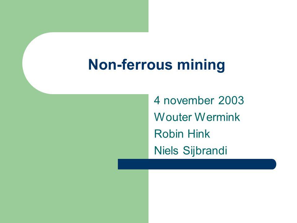 Non-ferrous mining 4 november 2003 Wouter Wermink Robin Hink Niels Sijbrandi