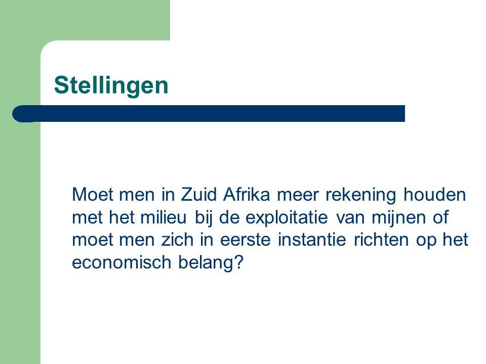 Stellingen Moet men in Zuid Afrika meer rekening houden met het milieu bij de exploitatie van mijnen of moet men zich in eerste instantie richten op het economisch belang