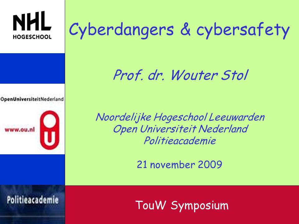 TouW Symposium Cyberdangers & cybersafety Prof. dr. Wouter Stol Noordelijke Hogeschool Leeuwarden Open Universiteit Nederland Politieacademie 21 novem