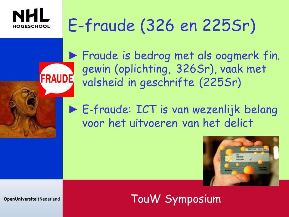 E-fraude (326 en 225Sr) ► Fraude is bedrog met als oogmerk fin. gewin (oplichting, 326Sr), vaak met valsheid in geschrifte (225Sr) ► E-fraude: ICT is
